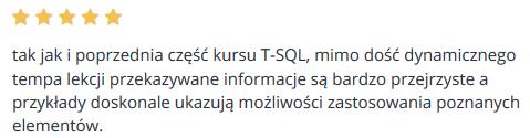 tak jak i poprzednia część kursu T-SQL, mimo dość dynamicznego tempa lekcji przekazywane informacje są bardzo przejrzyste a przykłady doskonale ukazują możliwości zastosowania poznanych elementów.
